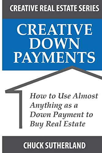 Real Estate Investing Books! - Creative Real Estate Down Payments: How to Use Almost Anything as a Down Payment
