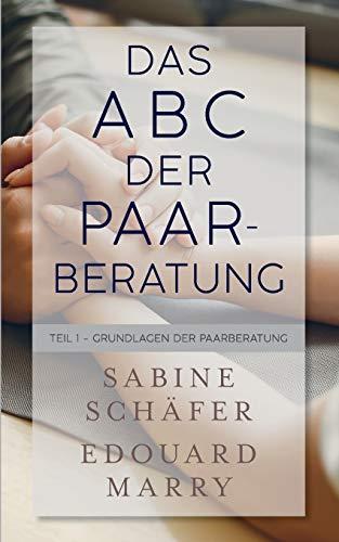 Das ABC der Paarberatung: Teil 1 - Grundlagen der...