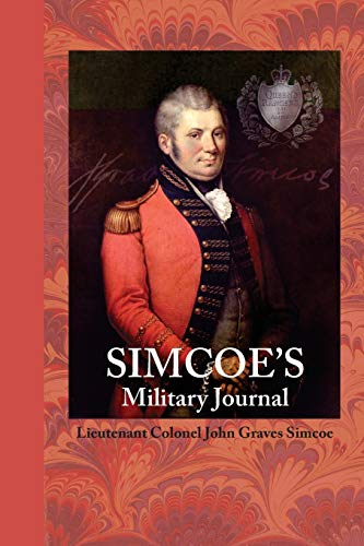 Simcoe's Military Journal: A History of the Operations of a Partisan Corps Called the Queens Rangers