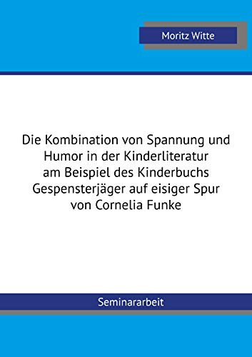 Die Kombination von Spannung und Humor in der Kinderliteratur am Beispiel des Kinderbuchs Gespensterjäger auf eisiger Spur von Cornelia Funk