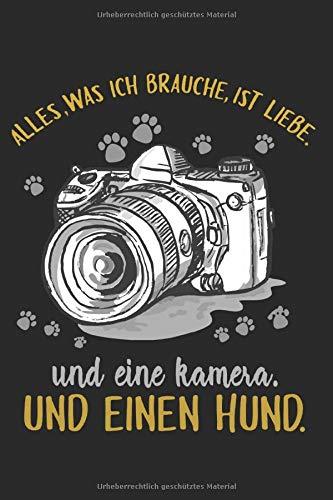 Alles, was ich brauche, ist Liebe! Und eine Kamera. Und einen Hund.: Notizbuch, Jahresplaner, Aufzeichnungen, Skizzen, Ideen, Sammlung