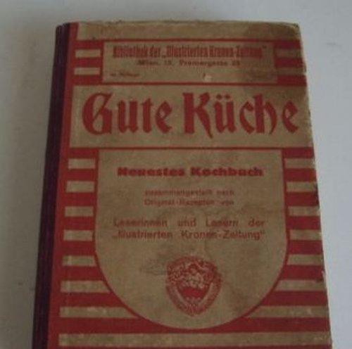 Gute Küche - Neuestes Kochbuch zusammengestellt nach Original Rezepten von Leserinnen und Lesern. (= Bibliothek der illustrierten Kronen-Zeitung).