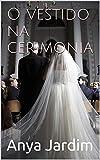 O vestido na cerimonia (O vestido de Noiva Livro 1) (Portuguese Edition)