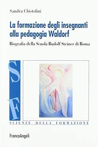 La formazione degli insegnanti alla pedagogia Waldorf. Biografia della Scuola Rudolf Steiner di Roma