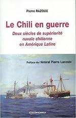 Le chili en guerre - Deux siècles de supériorité navale chilienne en amérique latine de Pierre Razoux