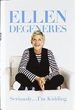 Seriously...I'm Kidding by DeGeneres, Ellen (October 4, 2011) Hardcover