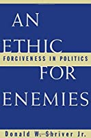 An Ethic For Enemies: Forgiveness in Politics by Donald W. Shriver(1998-01-15)