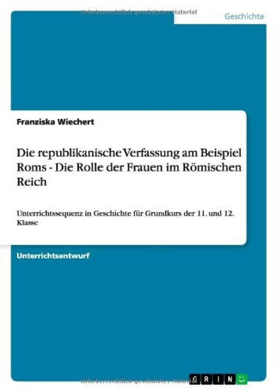 ジャケットアレルギー鬼ごっこDie republikanische Verfassung am Beispiel Roms - Die Rolle der Frauen im R?mischen Reich: Unterrichtssequenz in Geschichte für Grundkurs der 11. und 12. Klasse (German Edition)