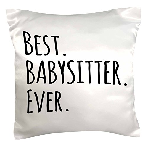 3dRose Best Babysitter Ever - Child-minder gifts - a way to say thank you for looking after the kids - Pillow Case, 16 by 16-inch (pc_151476_1)