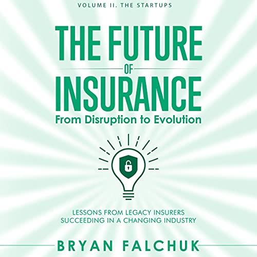 Couverture de The Future of Insurance: From Disruption to Evolution, Volume II. The Startups