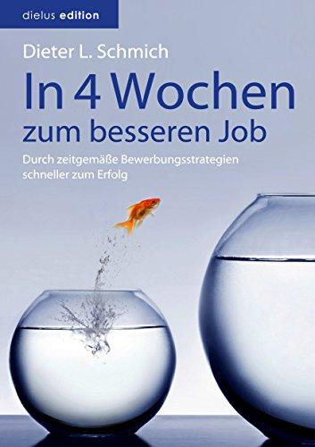 In vier Wochen zum besseren Job: Durch zeitgemäße Bewerbungsstrategien schneller zum Erfolg (Karriere-Trilogie mit dem Goldfisch 2)