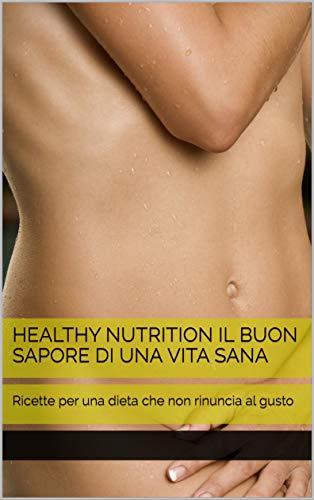 healthy nutrition Il buon sapore di una vita sana: Ricette per una dieta che non rinuncia al gusto