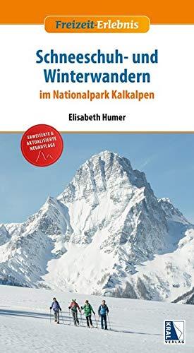 Schneeschuh- und Winterwandern im Nationalpark Kalkalpen (erw. Neuauflage): 50 einfache bis anspruchsvolle Winterwanderungen im abwechslungsreichen NP Kalkalpen (Freizeit-Erlebnis)