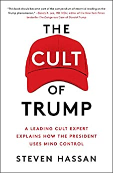 The Cult of Trump: A Leading Cult Expert Explains How the President Uses Mind Control by [Steven Hassan]