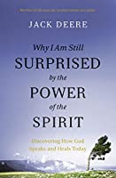 Why I Am Still Surprised by the Power of the Spirit: Discovering How God Speaks and Heals Today