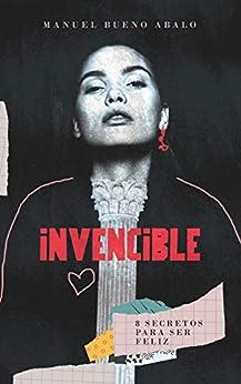 Invencible: 8 secretos para ser feliz (Spanish Edition) by [Manuel Bueno Abalo]
