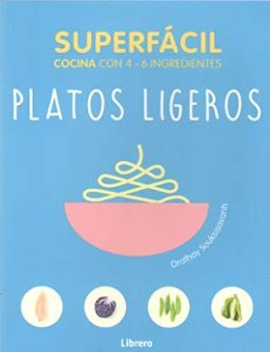 SUPERFACIL PLATOS LIGEROS: COCINA CON 3-6 INGREDIENTES