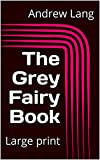 The Grey Fairy Book: Large print (English Edition)