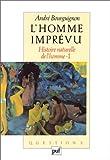 L'homme imprévu. Histoire naturelle de l'homme Tome 1.