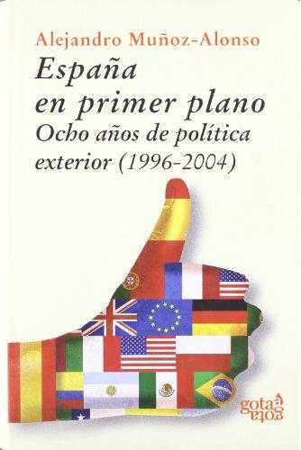 España en primer plano: ocho años de política exterior, 1996-2004 (Colección naranja)
