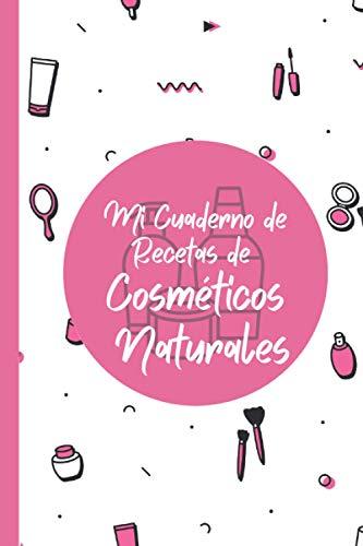 Mi Cuaderno de Recetas de Cosméticos Naturales: Libro para Escribir tus Recetas...
