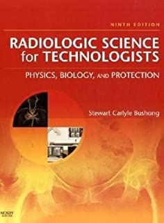 by Stewart C. Bushong ScD FACR FACMP Radiologic Science for Technologists: Physics, Biology, and Protection (RADIOLOGIC SCIENCE FOR TECHNOLOGISTS: PHYS, BIOL & PROTECTION)(text only)9th (Ninth) edition [Hardcover]2008
