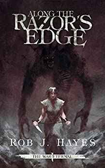 Along the Razor's Edge: An Epic Fantasy Adventure (The War Eternal Book 1) by [Rob J. Hayes]