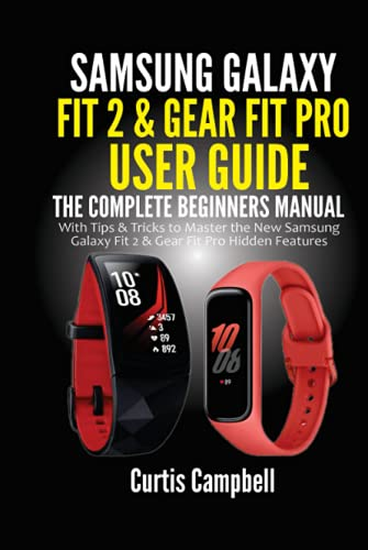 Samsung Galaxy Fit 2 & Gear Fit Pro User Guide: The Complete Beginners Manual with Tips & Tricks to Master the New Samsung Galaxy Fit 2 & Gear Fit Pro Hidden Features