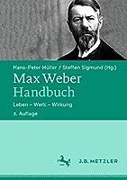 Max Weber-Handbuch: Leben – Werk – Wirkung