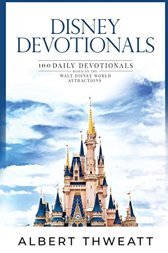 Compare Textbook Prices for Disney Devotionals: 100 Daily Devotionals Based on the Walt Disney World Attractions  ISBN 9781683902171 by Thweatt, Albert,McLain, Bob