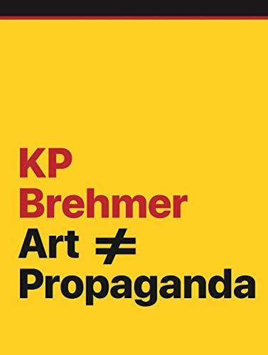 KP Brehmer. Art ≠ Propaganda: Ausst. Kat. Neues Museum Nürnberg, Hamburger Kunsthalle, Gemeentemuseum Den Haag, ARTER Istanbul