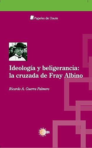 Ideologia y beligerancia: La cruzada de Fray Albino (Papeles de Daute)