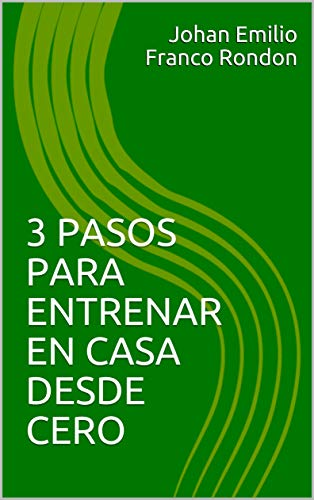 3 PASOS PARA ENTRENAR EN CASA DESDE CERO (Johan Franco)