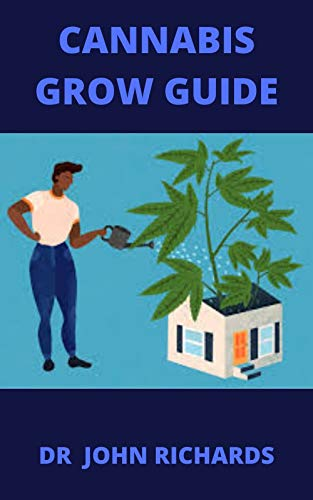 CANNABIS GROW GUIDE: Beginners Guide To Growing, Harvesting And Processing Cannabis (English Edition)