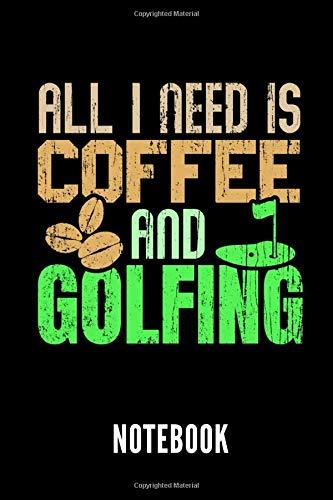 All i need is coffee and golfing notebook: Ein schönes Notizbuch mit 110 linierten Seiten für jemanden, der Golfen und Kaffee liebt - Ideal für Notizen zum Thema Golfschläger und Golfbälle
