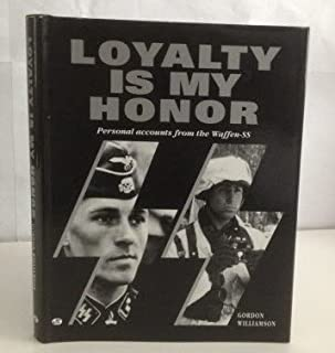Loyalty is my Honor Personal Accounts from the Waffen-SS