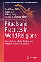 Rituals and Practices in World Religions: Cross-Cultural Scholarship to Inform Research and Clinical Contexts (Religion, Spirituality and Health: A Social Scientific Approach (5))