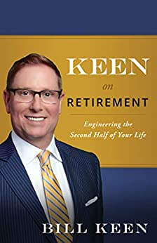 Keen on Retirement: Engineering the Second Half of Your Life by [Bill Keen]