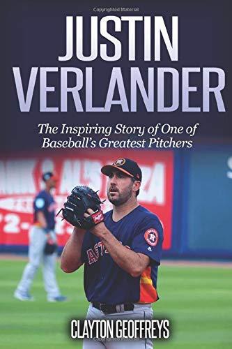 Justin Verlander: The Inspiring Story of One of Baseball's Greatest Pitchers (Baseball Biography Books)