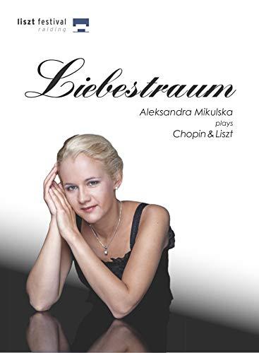Liebestraum - Aleksandra Mikulska plays Chopin & Liszt - Live at the Liszt Festival Raiding