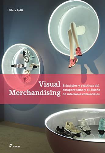 Visual merchandising. Principios y Prácticas del Escaparatismo y El Diseño de interiores comerciales