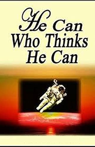 He Can Who Thinks He Can:(illustrated edition) (English Edition)