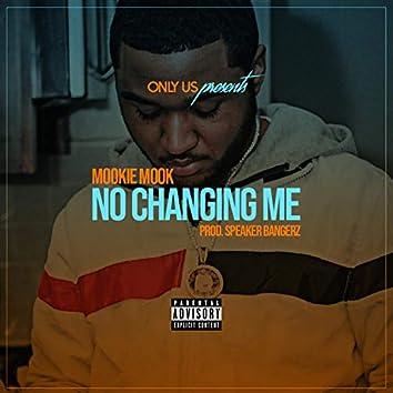 No Changing Me