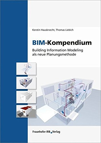 BIM-Kompendium: Building Information Modeling als neue Planungsmethode.