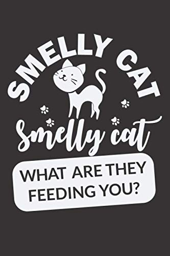 Smelly Cat Smelly Cat What Are They Feeding You: Cute Cat Lined Journal Notebook For Cats Lover. Funny Cats and Kittens Blank Lined Journal Gifts For ... Cats Lover Lined Journal Notebook Gifts.