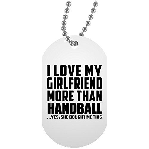 I Love My Girlfriend More Than Handball - Military Dog Tag Militär Hundemarke Weiß Silberkette ID-Anhänger - Geschenk zum Geburtstag Jahrestag Muttertag Vatertag Ostern