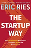 The Startup Way: How Entrepreneurial Management Transforms Culture and Drives Growth - Eric Ries