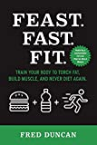 Feast.Fast.Fit.: Train Your Body to Torch Fat, Build Muscle, And Never Diet Again. (1)
