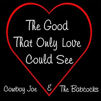 The Good That Only Love Could See