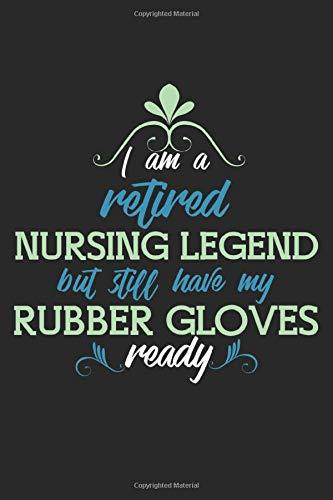 I Am A Retired Nursing Legend But Still Have My Rubber Gloves Ready A5 Notizbuch 120 Seiten Liniert Krankenschwester Rente Ruhestand Pension